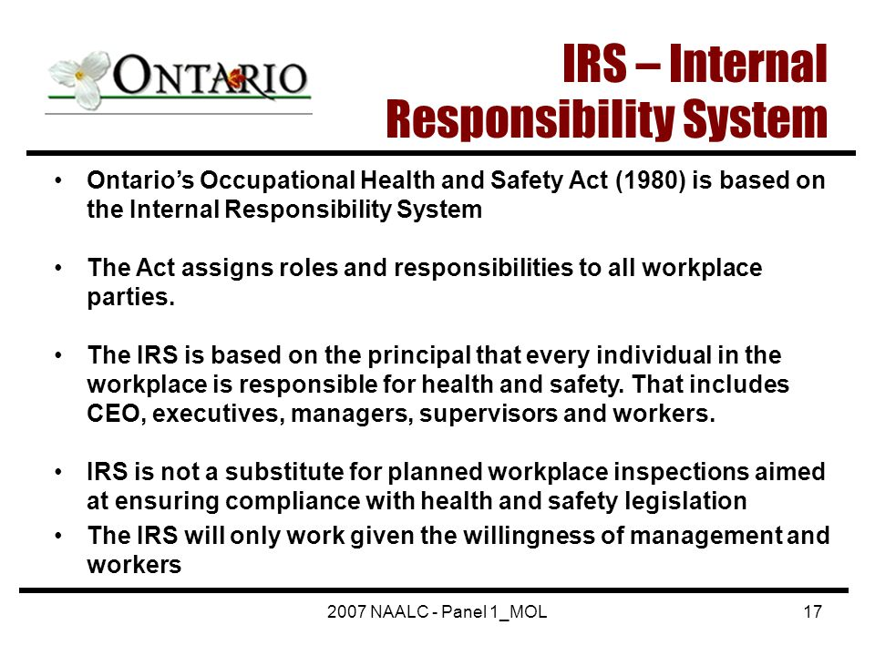 2007 NAALC - Panel 1_MOL17 IRS – Internal Responsibility System Ontario's Occupational Health and Safety Act (1980) is based on the Internal Responsib