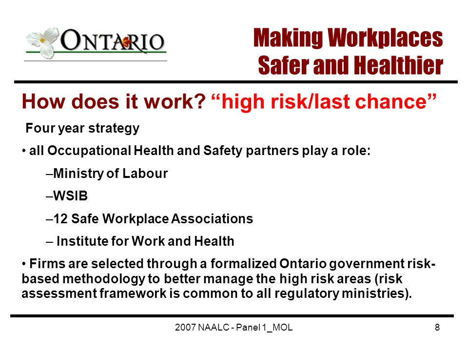 "2007 NAALC - Panel 1_MOL8 How does it work? ""high risk/last chance"" Four year strategy all Occupational Health and Safety partners play a role: –Minis"