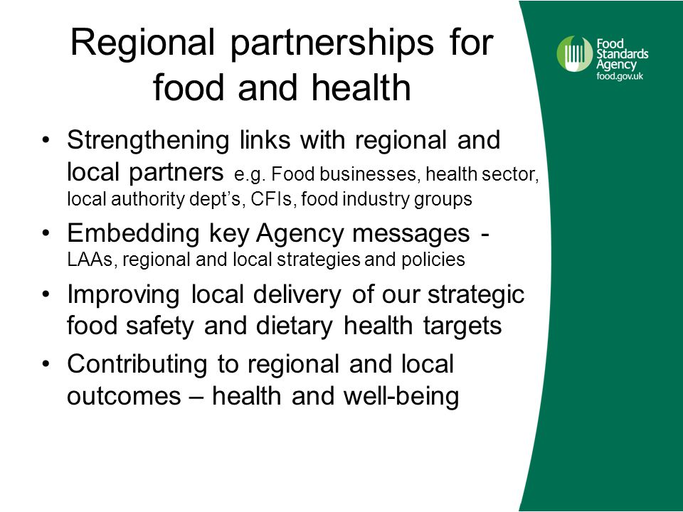 Regional partnerships for food and health Strengthening links with regional and local partners e.g. Food businesses, health sector, local authority de
