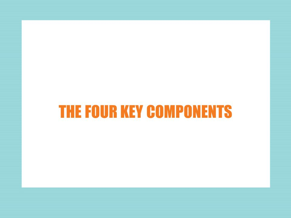 THE FOUR KEY COMPONENTS