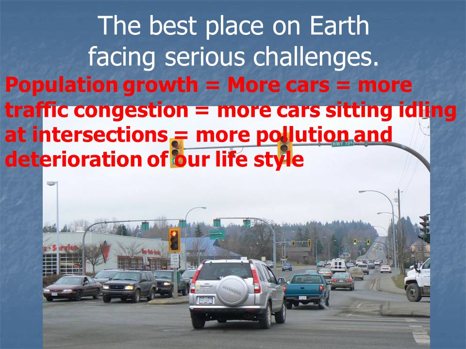 The best place on Earth facing serious challenges. Population growth = More cars = more traffic congestion = more cars sitting idling at intersections