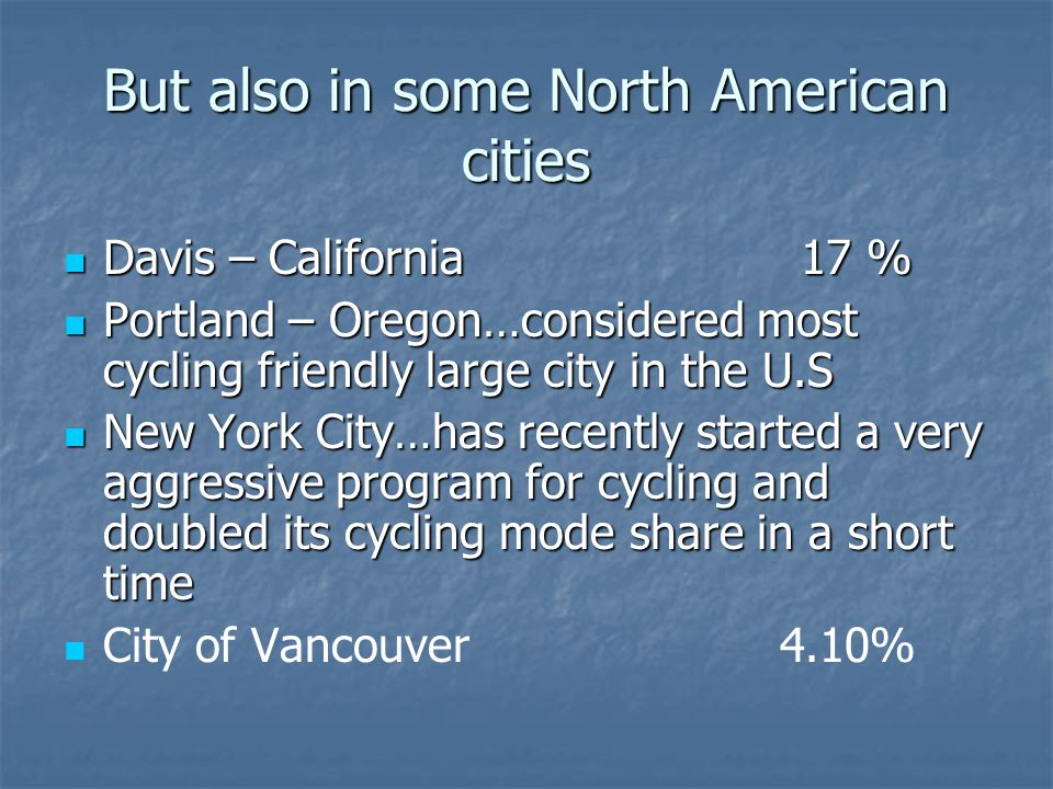 But also in some North American cities Davis – California17 % Davis – California17 % Portland – Oregon…considered most cycling friendly large city in