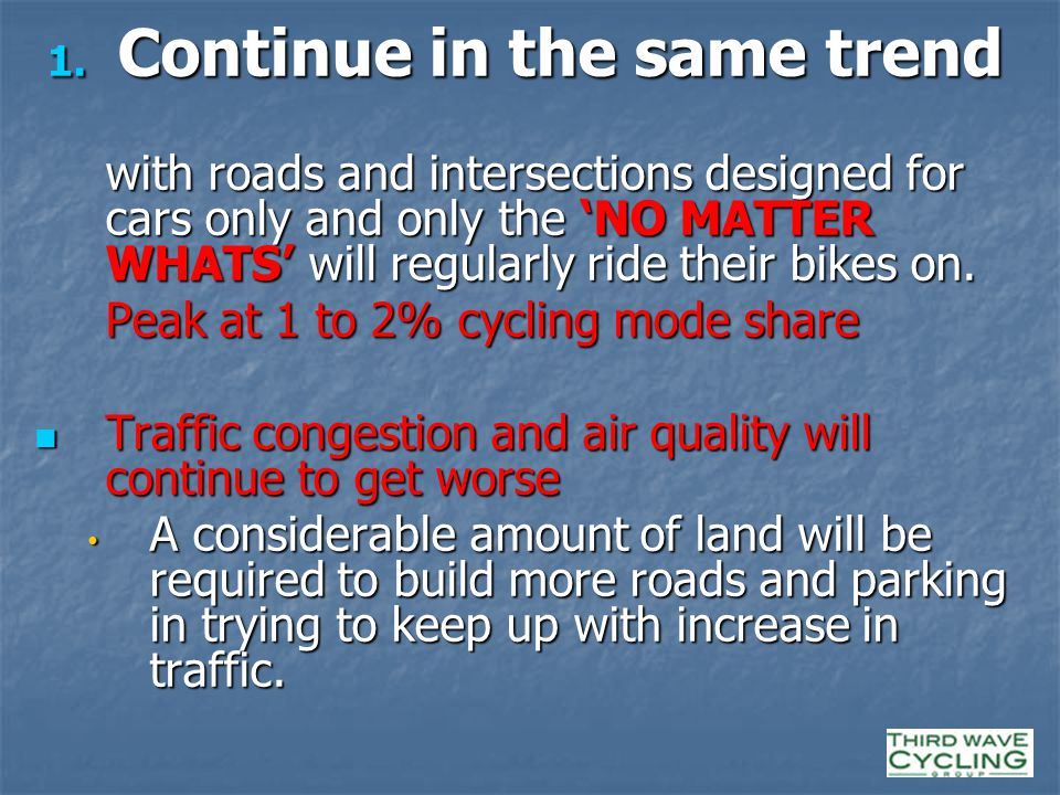 1. Continue in the same trend with roads and intersections designed for cars only and only the 'NO MATTER WHATS' will regularly ride their bikes on. w