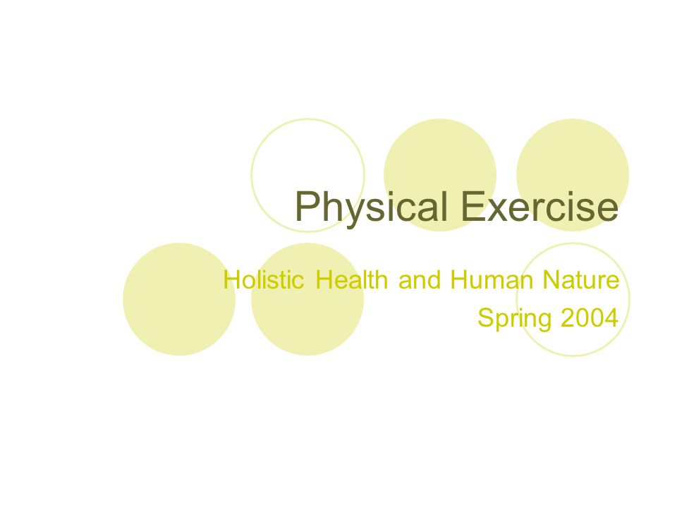 Physical Exercise Holistic Health and Human Nature Spring 2004
