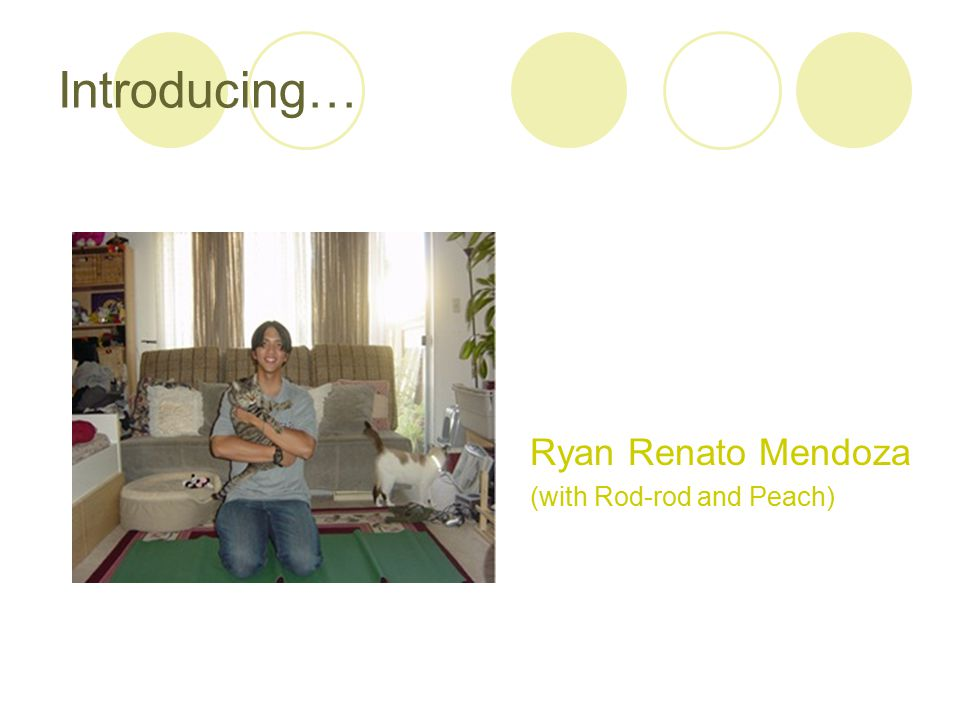 Introducing… Ryan Renato Mendoza (with Rod-rod and Peach)