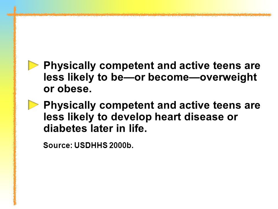 Physically competent and active teens are less likely to be—or become—overweight or obese.