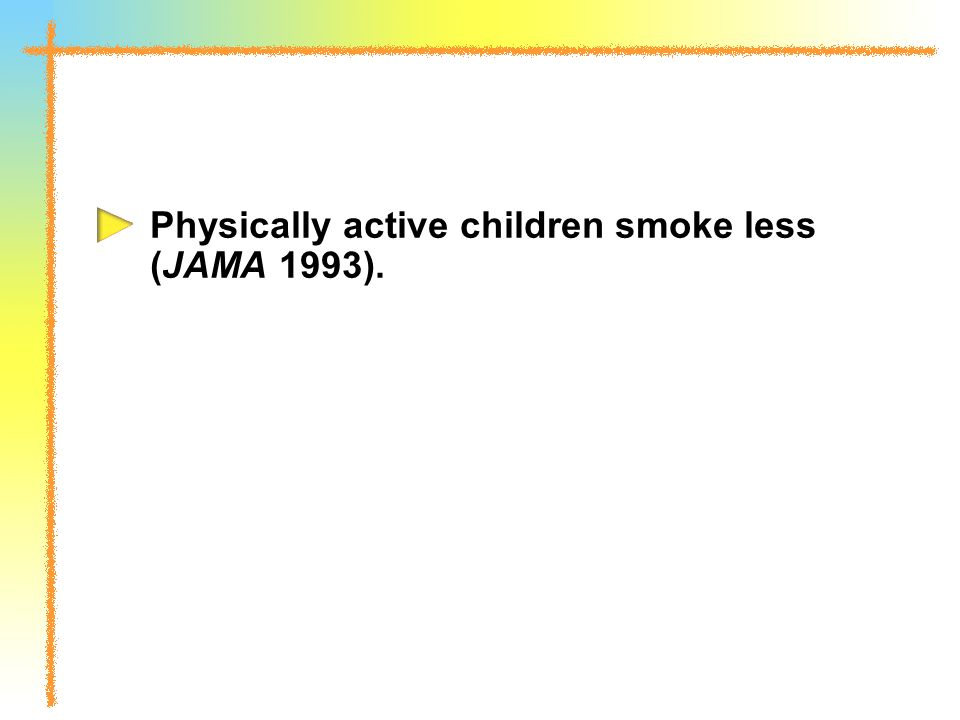 Physically active children smoke less (JAMA 1993).