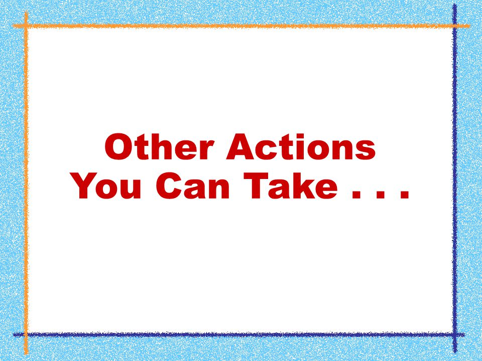 Other Actions You Can Take...