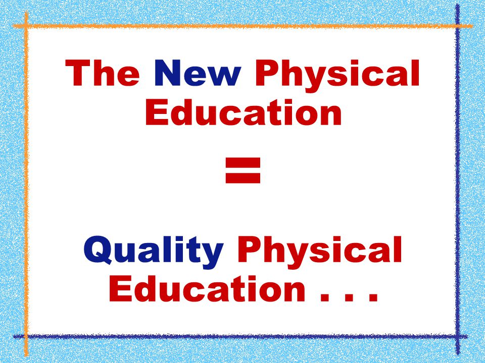 The New Physical Education = Quality Physical Education...