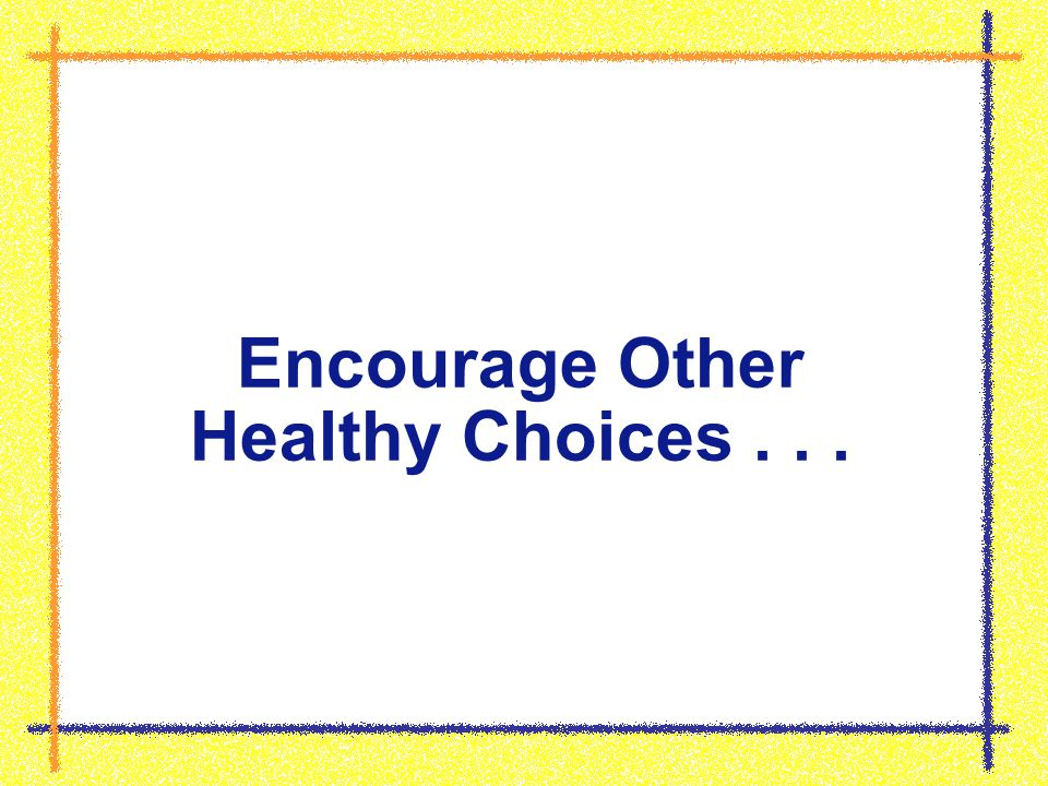 Encourage Other Healthy Choices...