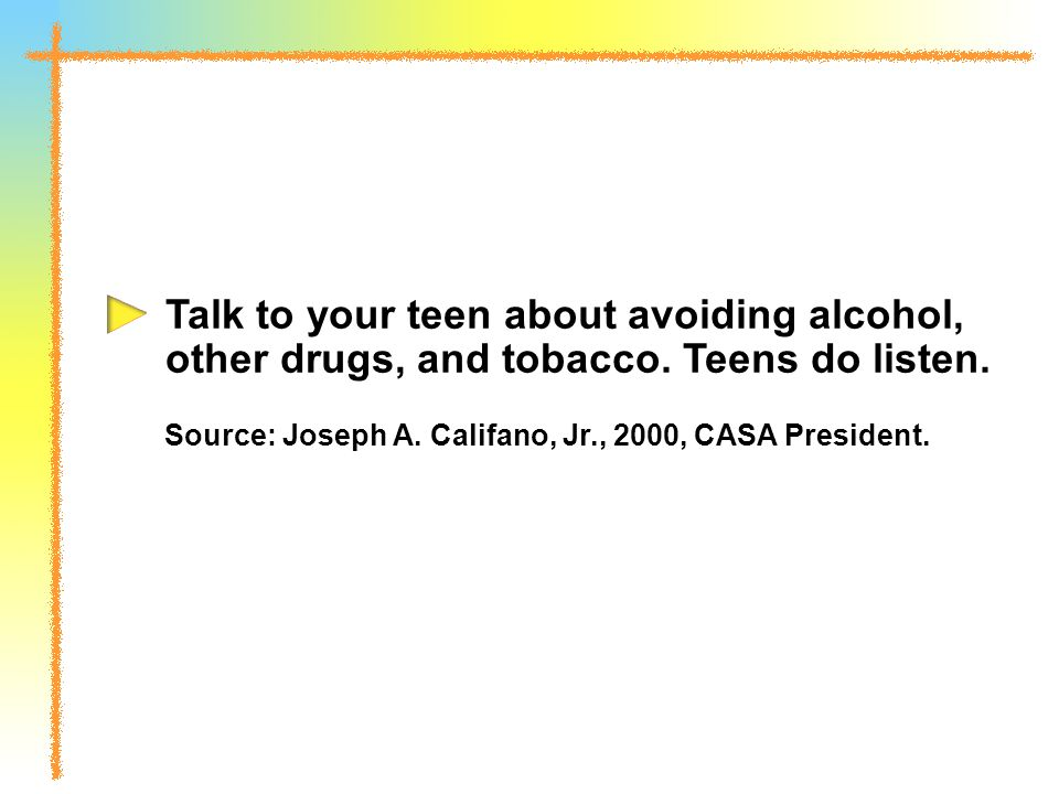 Talk to your teen about avoiding alcohol, other drugs, and tobacco.