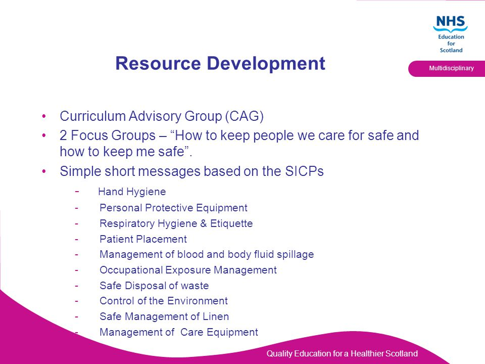 Quality Education for a Healthier Scotland Multidisciplinary Resource Development Curriculum Advisory Group (CAG) 2 Focus Groups – How to keep people we care for safe and how to keep me safe .