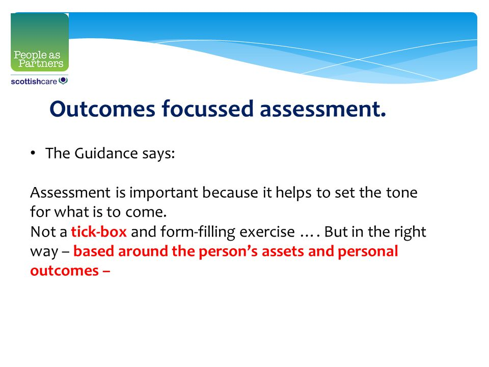 The Guidance says: Assessment is important because it helps to set the tone for what is to come.