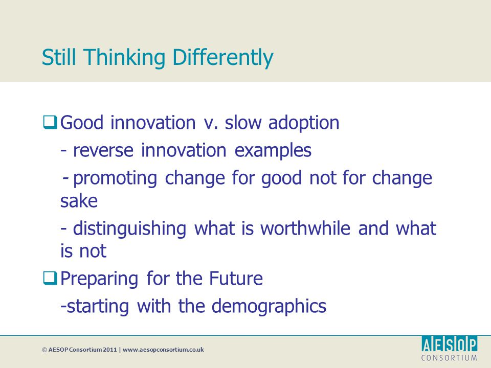 © AESOP Consortium 2011 | www.aesopconsortium.co.uk Still Thinking Differently  Good innovation v.