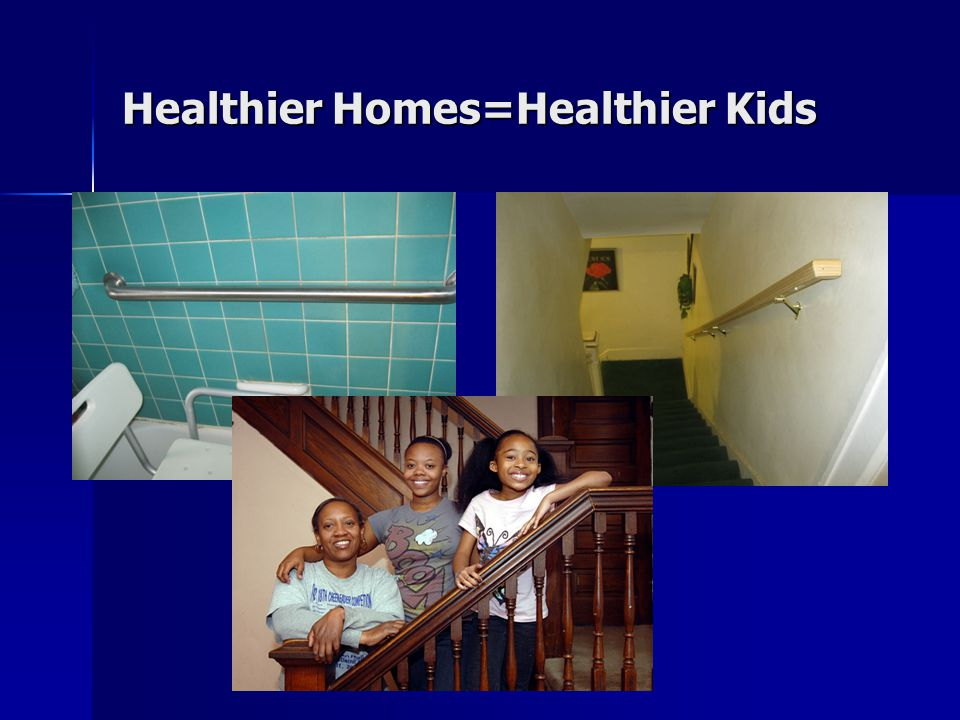 Healthier Homes=Healthier Kids