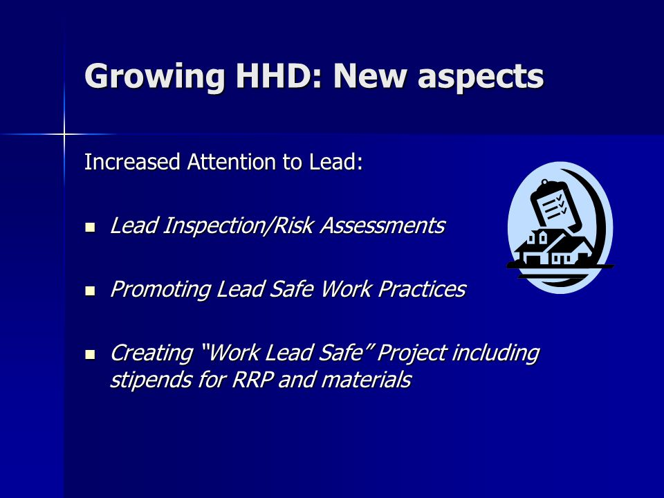 Growing HHD: New aspects Increased Attention to Lead: Lead Inspection/Risk Assessments Lead Inspection/Risk Assessments Promoting Lead Safe Work Pract