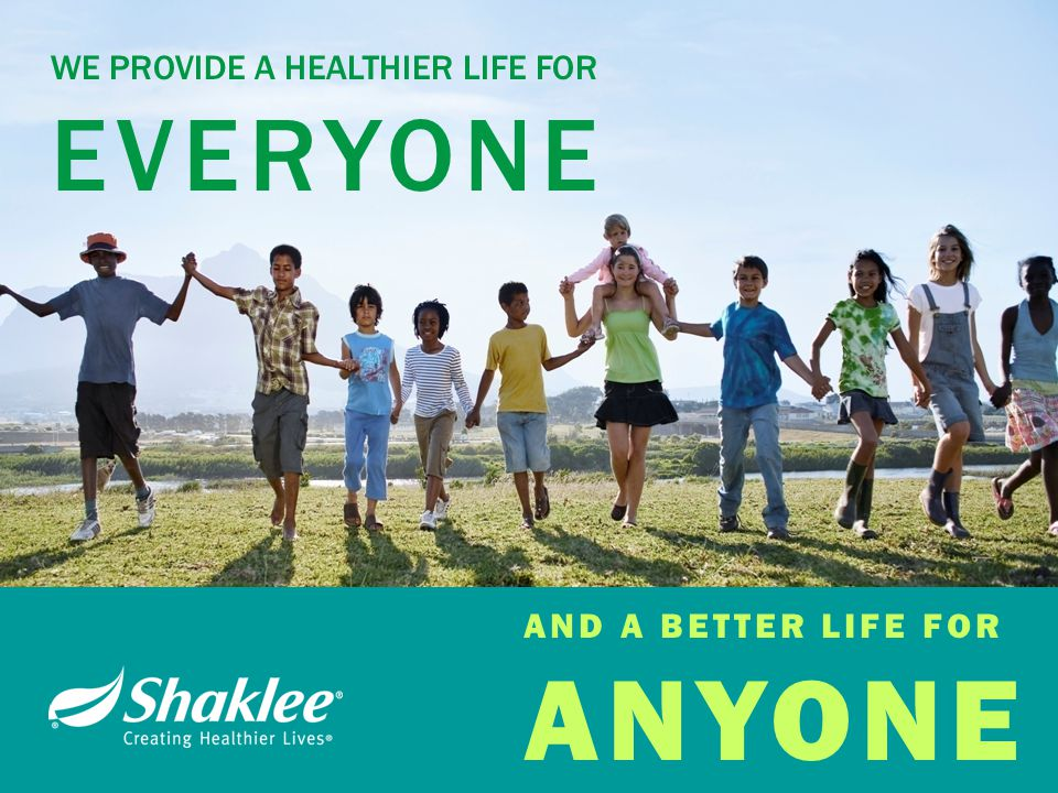 WE PROVIDE A HEALTHIER LIFE FOR EVERYONE AND A BETTER LIFE FOR ANYONE