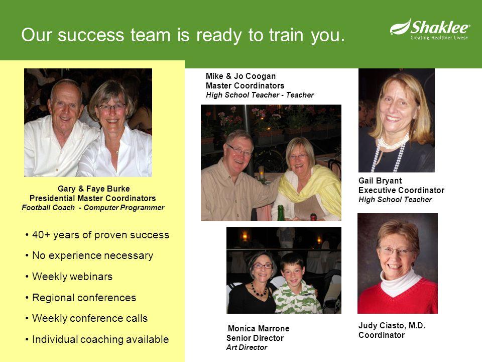 Our success team is ready to train you. Mike & Jo Coogan Master Coordinators High School Teacher - Teacher Gary & Faye Burke Presidential Master Coord