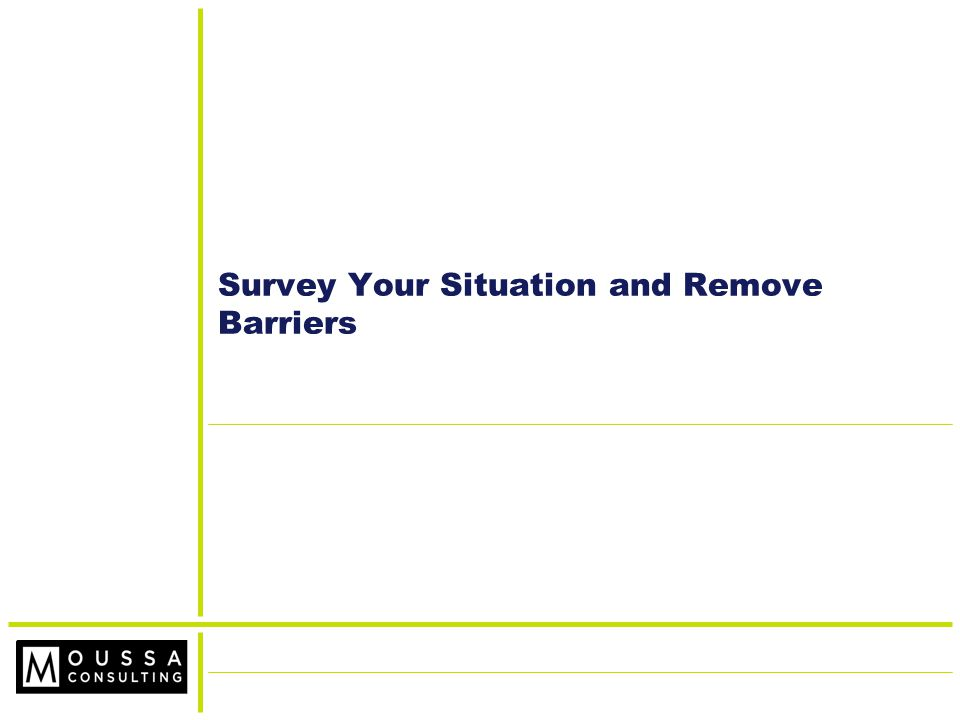 Survey Your Situation and Remove Barriers