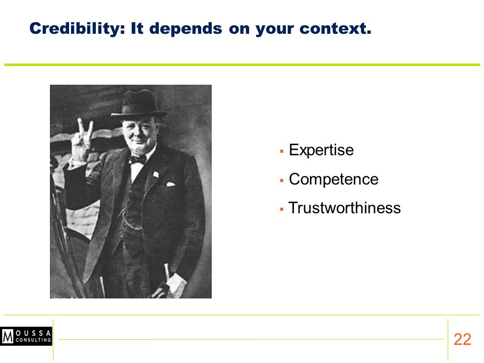 22 Credibility: It depends on your context.  Expertise  Competence  Trustworthiness