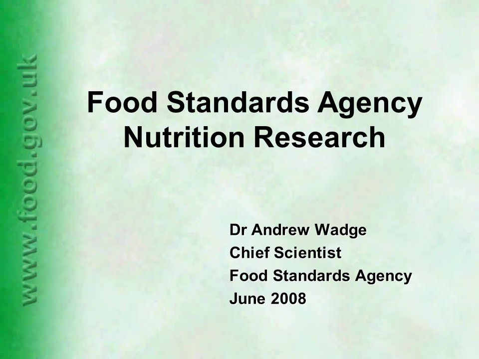 Food Standards Agency Nutrition Research Dr Andrew Wadge Chief Scientist Food Standards Agency June 2008
