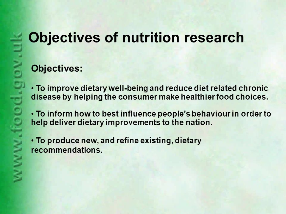 Objectives of nutrition research Objectives: To improve dietary well-being and reduce diet related chronic disease by helping the consumer make healthier food choices.
