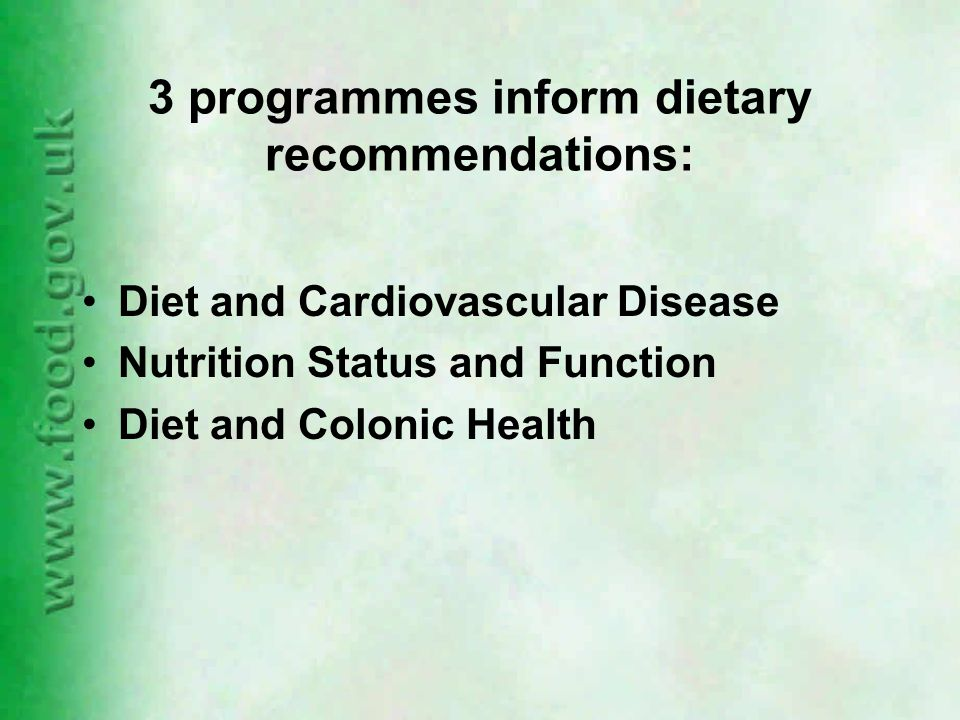 3 programmes inform dietary recommendations: Diet and Cardiovascular Disease Nutrition Status and Function Diet and Colonic Health