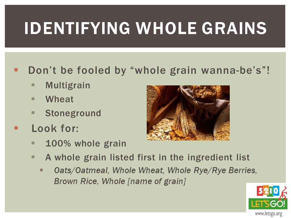  Don't be fooled by whole grain wanna-be's .