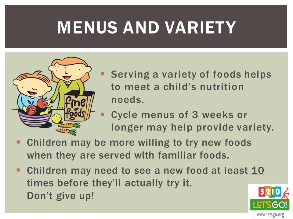  Serving a variety of foods helps to meet a child's nutrition needs.