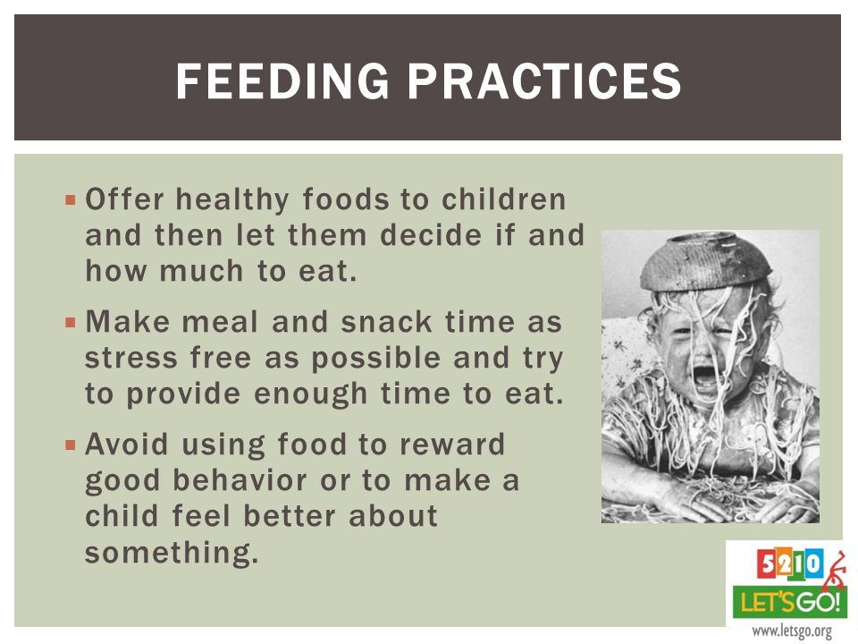  Offer healthy foods to children and then let them decide if and how much to eat.