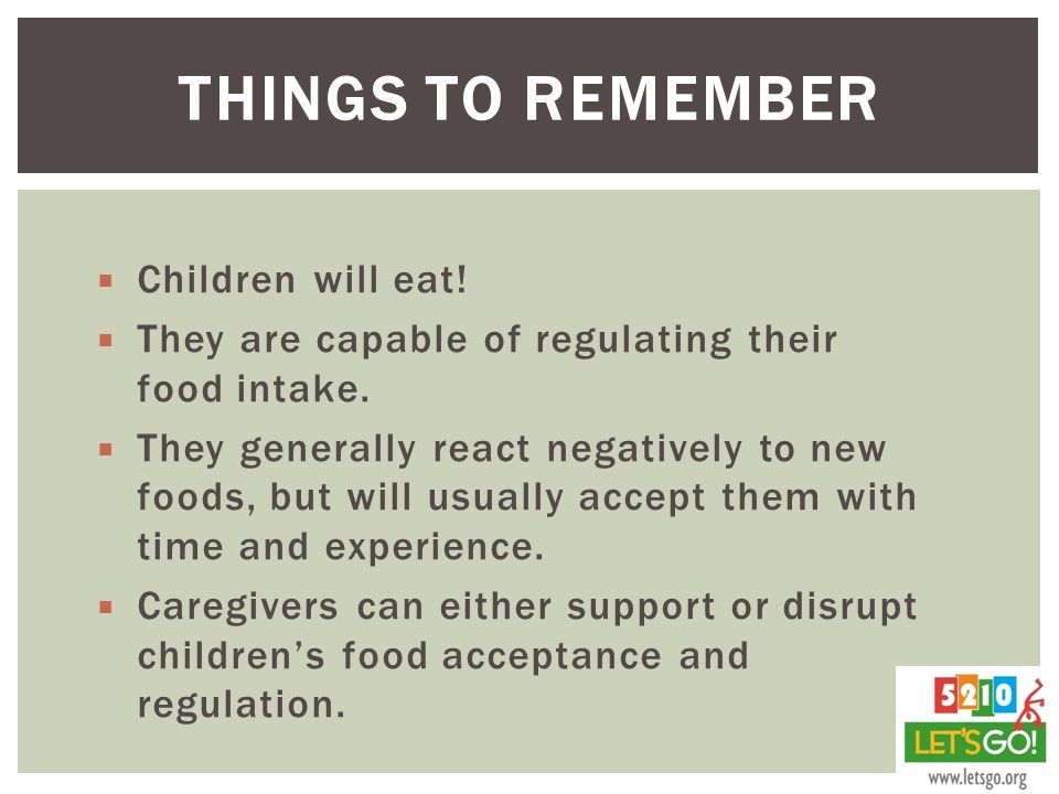  Children will eat. They are capable of regulating their food intake.