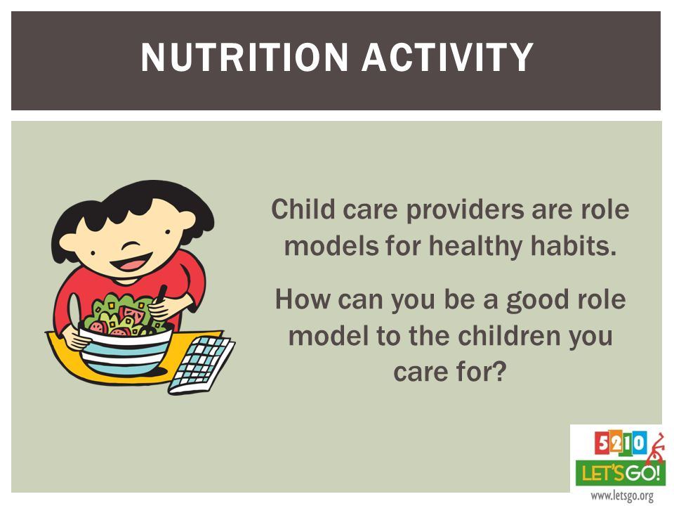 NUTRITION ACTIVITY Child care providers are role models for healthy habits.