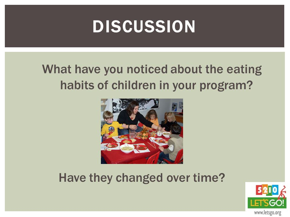 DISCUSSION What have you noticed about the eating habits of children in your program.