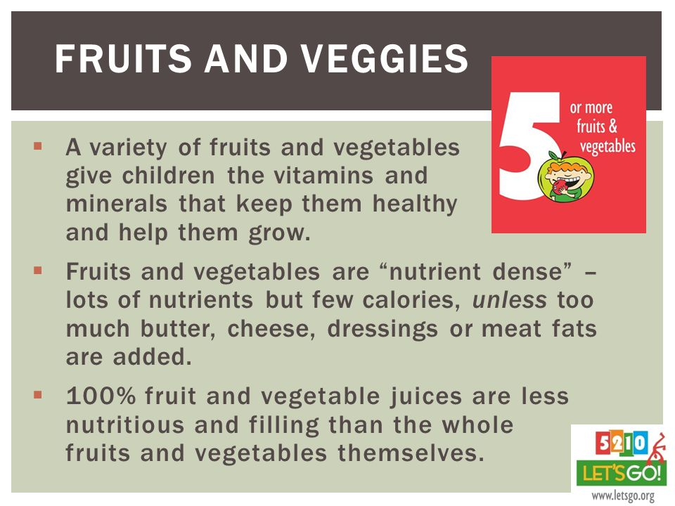  A variety of fruits and vegetables give children the vitamins and minerals that keep them healthy and help them grow.