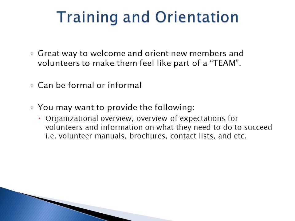 ◦ Great way to welcome and orient new members and volunteers to make them feel like part of a TEAM .