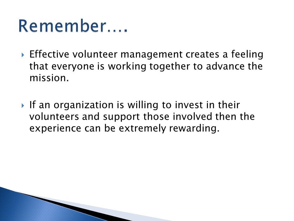  Effective volunteer management creates a feeling that everyone is working together to advance the mission.