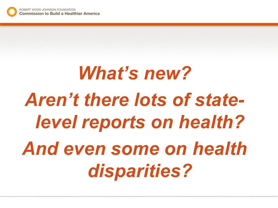 What's new? Aren't there lots of state- level reports on health? And even some on health disparities?