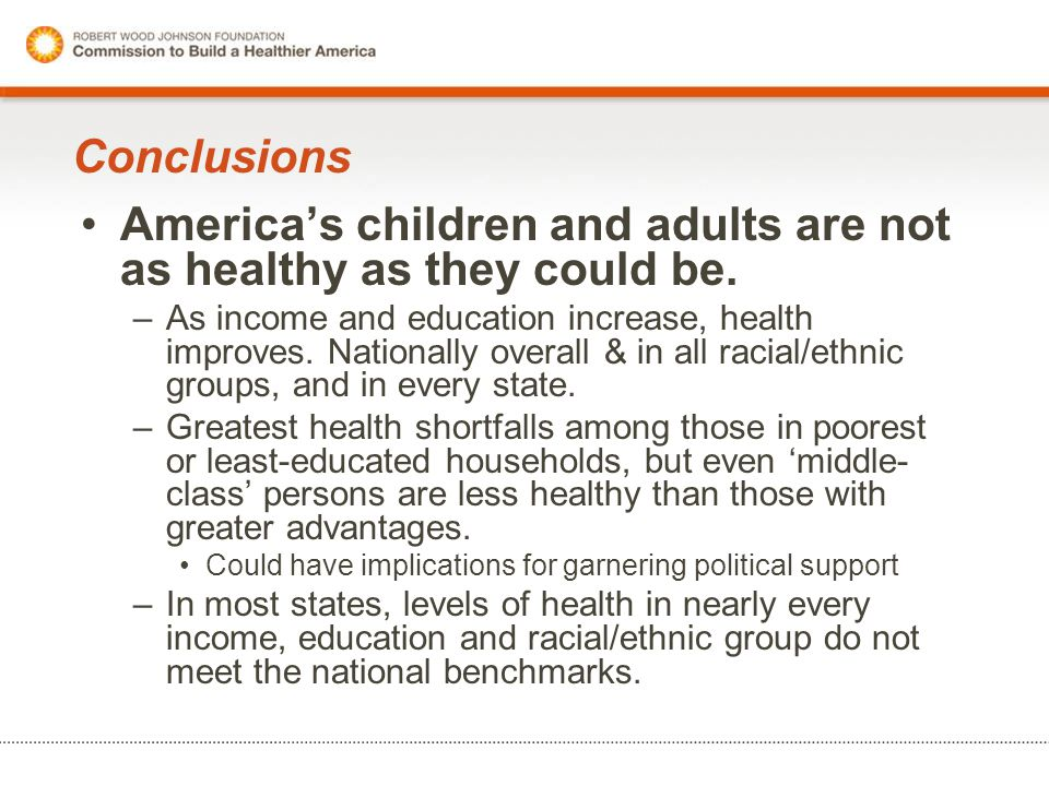 Conclusions America's children and adults are not as healthy as they could be.