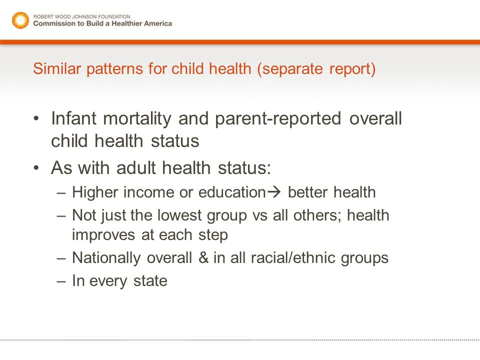 Similar patterns for child health (separate report) Infant mortality and parent-reported overall child health status As with adult health status: –Hig