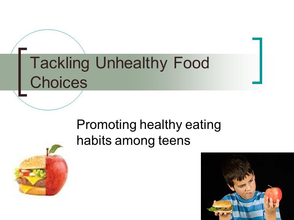 Tackling Unhealthy Food Choices Promoting healthy eating habits among teens