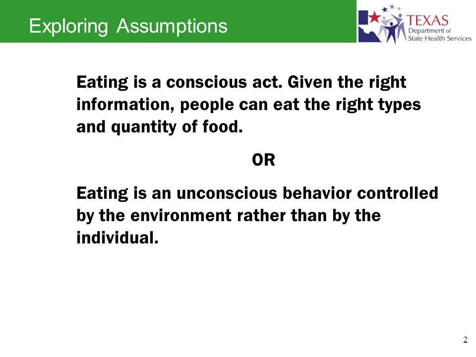Exploring Assumptions Eating is a conscious act.