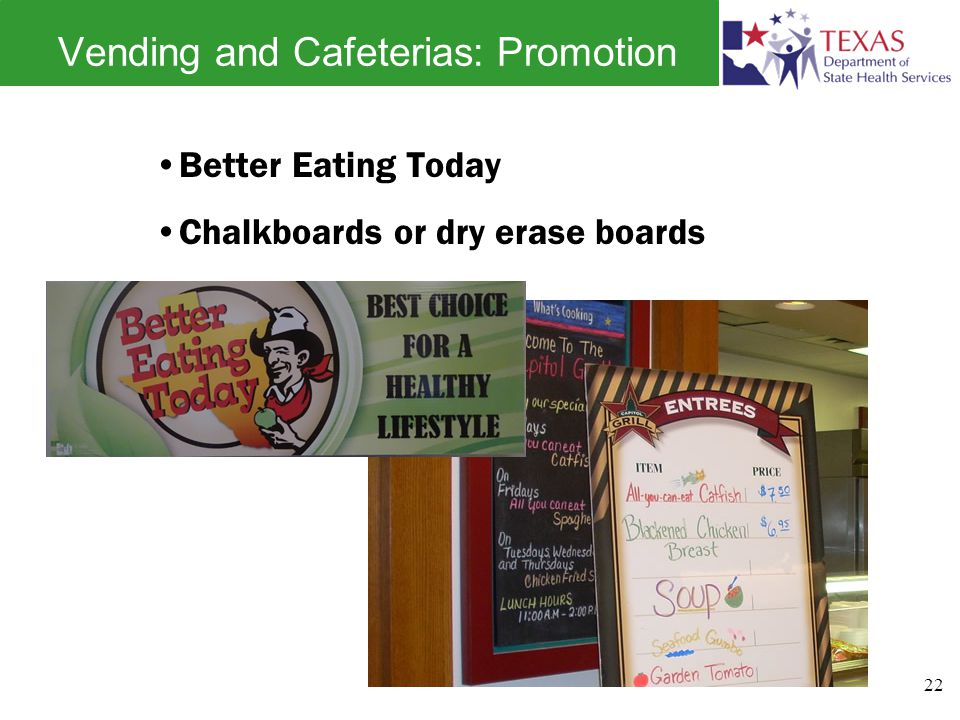 Vending and Cafeterias: Promotion Better Eating Today Chalkboards or dry erase boards 22