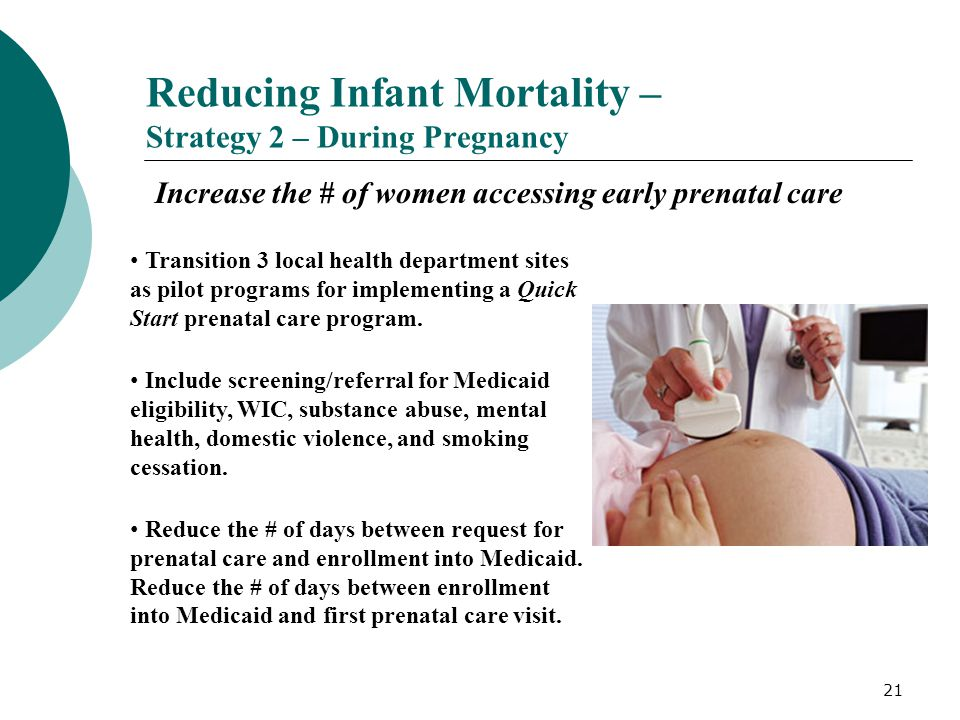 21 Reducing Infant Mortality – Strategy 2 – During Pregnancy Increase the # of women accessing early prenatal care Transition 3 local health departmen