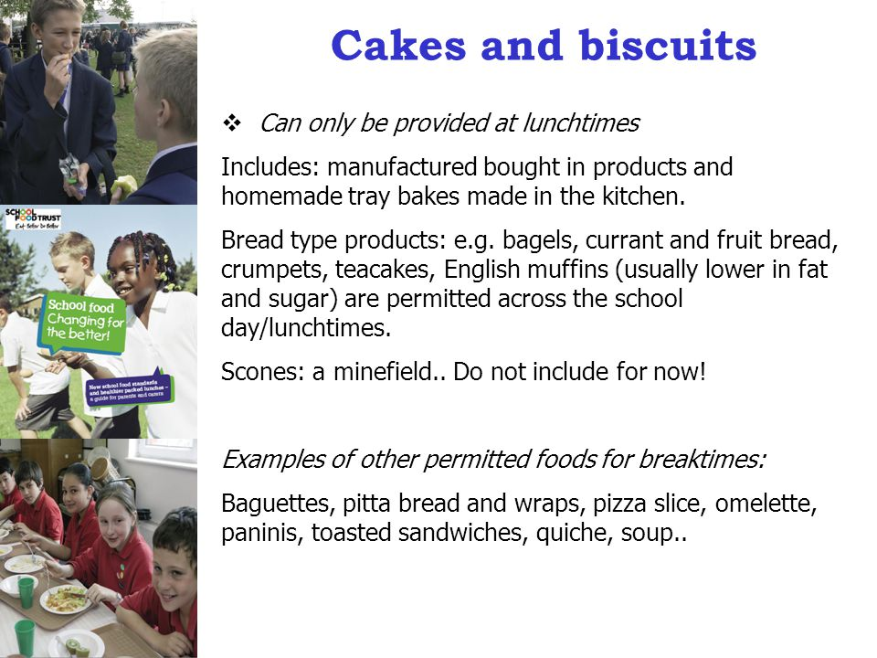 Cakes and biscuits  Can only be provided at lunchtimes Includes: manufactured bought in products and homemade tray bakes made in the kitchen.