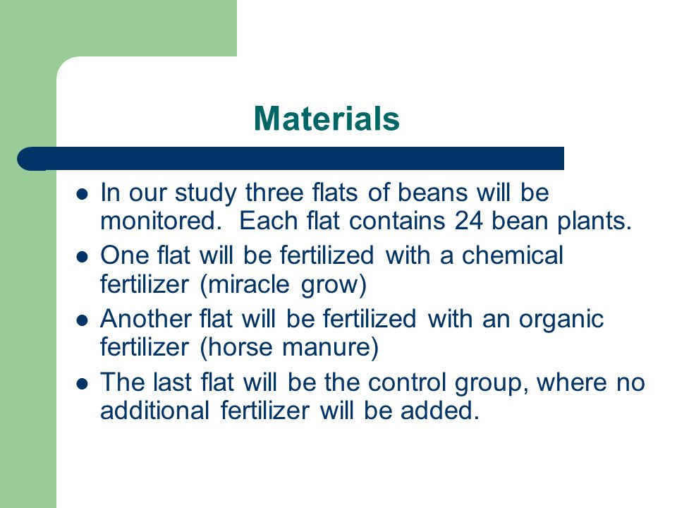 Materials In our study three flats of beans will be monitored.