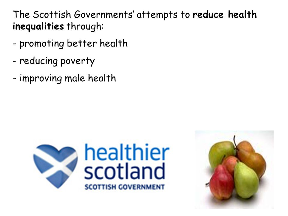 The Scottish Governments' attempts to reduce health inequalities through: - promoting better health - reducing poverty - improving male health