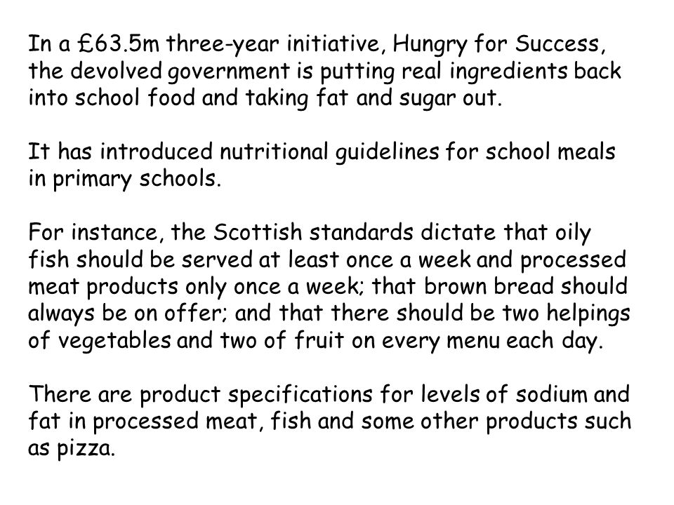 In a £63.5m three-year initiative, Hungry for Success, the devolved government is putting real ingredients back into school food and taking fat and sugar out.