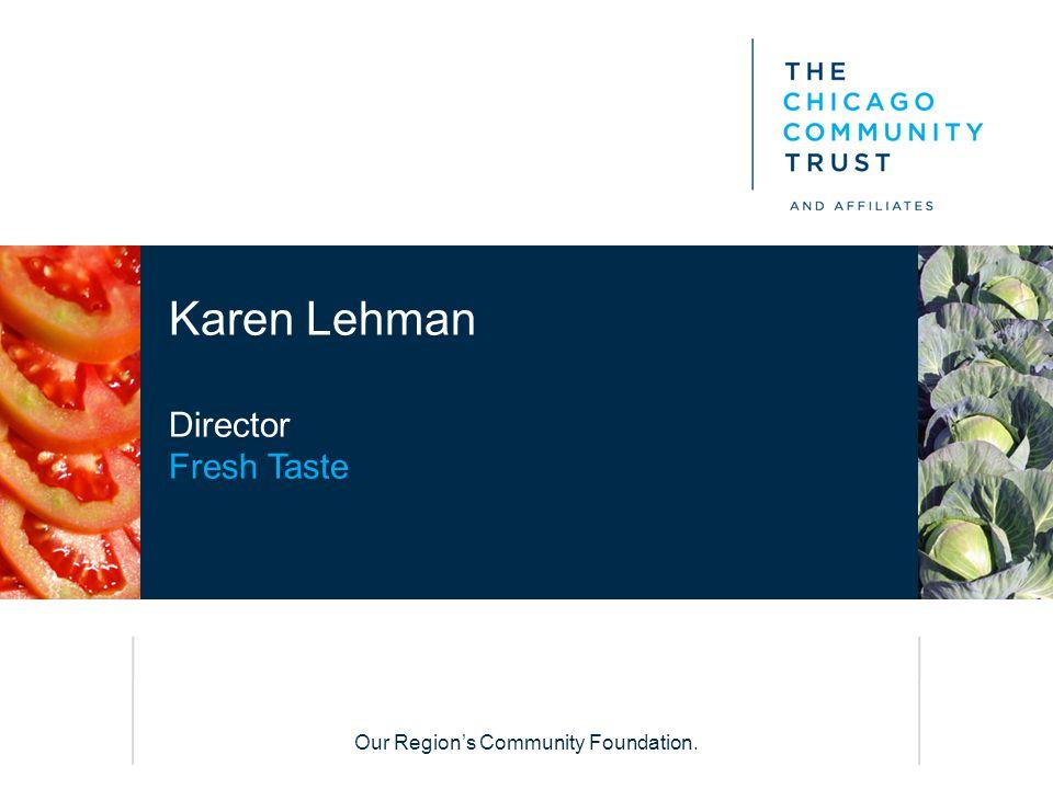 Our Region's Community Foundation. Karen Lehman Director Fresh Taste