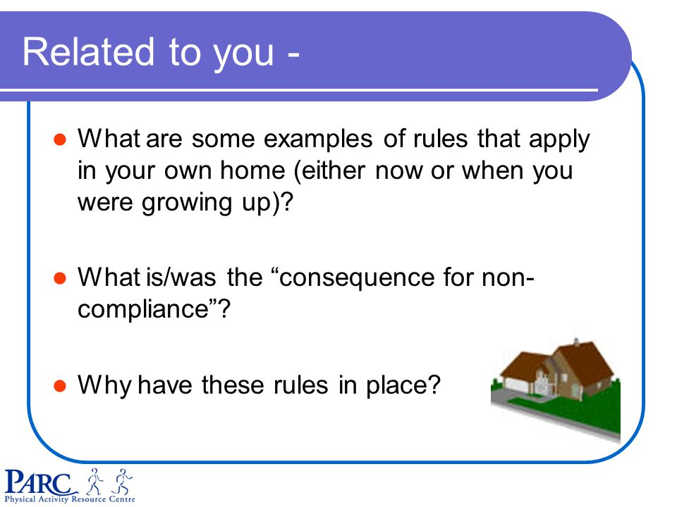 Related to you - What are some examples of rules that apply in your own home (either now or when you were growing up).