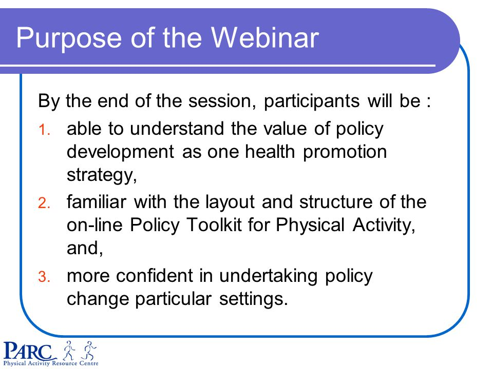 Purpose of the Webinar By the end of the session, participants will be : 1.